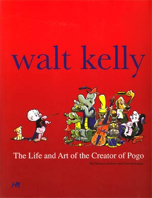 Walt Kelly Life & Art Of The Creator Of Pogo HC