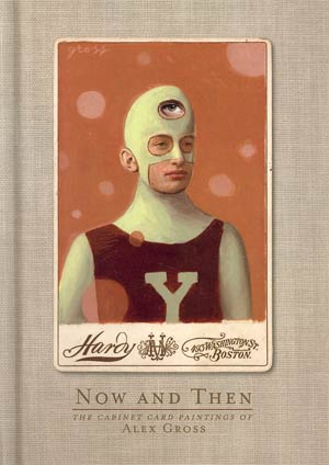 Now And Then Cabinet Card Paintings Of Alex Gross HC