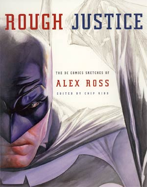 Rough Justice The DC Comic Sketches Of Alex Ross TP