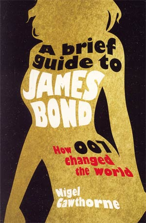 Brief Guide To James Bond How 007 Changed The World SC