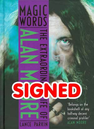 Magic Words Extraordinary Life Of Alan Moore HC Signed By Lance Parkin