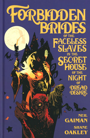 Neil Gaimans Forbidden Brides Of The Faceless Slaves In The Secret House Of The Night Of Dread Desire HC