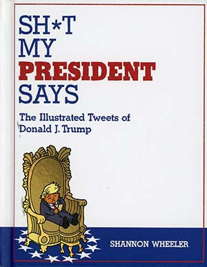 Sh*t My President Says Illustrated Tweets Of Donald J Trump HC