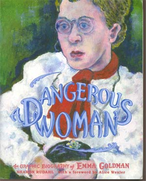 Dangerous Woman The Graphic Biography Of Emma Goldman GN