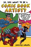 So You Want To Be A Comic Book Artist Ultimate Guide On How To Break Into Comics SC