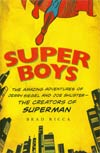Super Boys The Amazing Adventures Of Jerry Siegel And Joe Shuster The Creators Of Superman HC