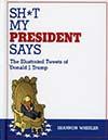 Sh*t My President Says Illustrated Tweets Of Donald J Trump HC