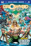 Justice League Aquaman Drowned Earth #1 Cover A Regular Howard Porter Cover (Drowned Earth Part 1)