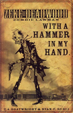 Zeke Deadwood Zombie Lawman #2 With A Hammer In My Hand