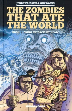 Zombies That Ate The World Vol 1 Bring Me Back My Head HC