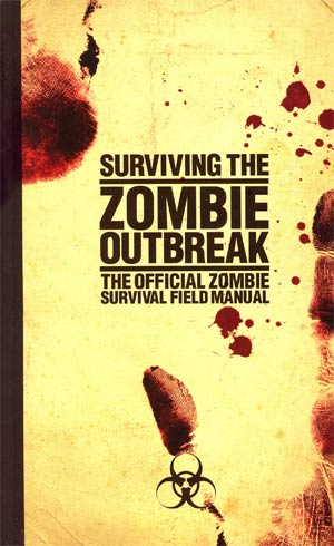 Surviving The Zombie Outbreak The Official Zombie Survival Field Guide SC