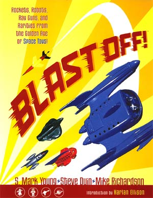 Blast Off Rockets Robots Ray Guns And Rarities From The Golden Age Of Space Toys TP