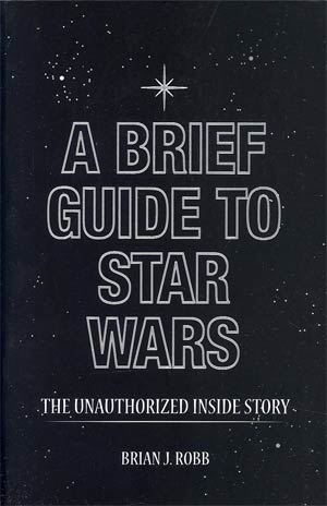 Brief Guide To Star Wars The Unauthorized Inside Story Of George Lucas Epic SC