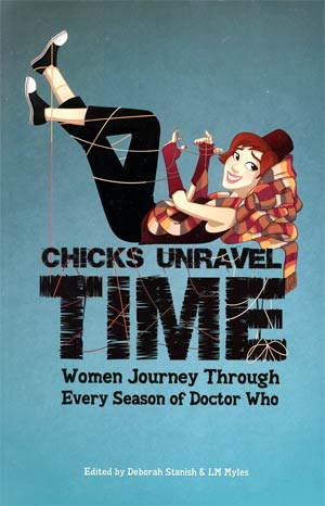 Chicks Unravel Time Women Journey Through Every Season Of Doctor Who SC