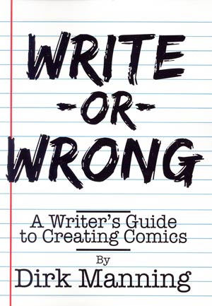 Write-Or-Wrong A Writers Guide To Creating Comics SC