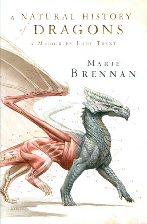 Natural History Of Dragons A Memoir By Lady Trent HC