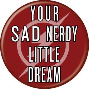 DC Comics 1.25-inch Button - Flash TV Your Sad Nerdy Little Dream (84372)