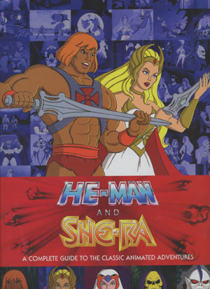 He-Man And She-Ra Complete Guide To The Classic Animated Adventures HC