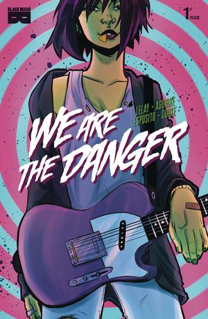 We Are The Danger #1 Cover A Regular Fabian Lelay Cover