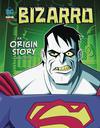 DC Super Villains Bizarro An Origin Story TP