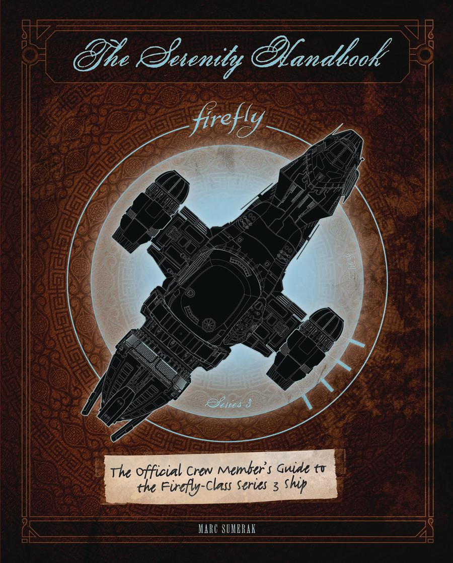 Serenity Handbook Official Crew Members Guide To The Firefly-Class Series 3 Ship HC