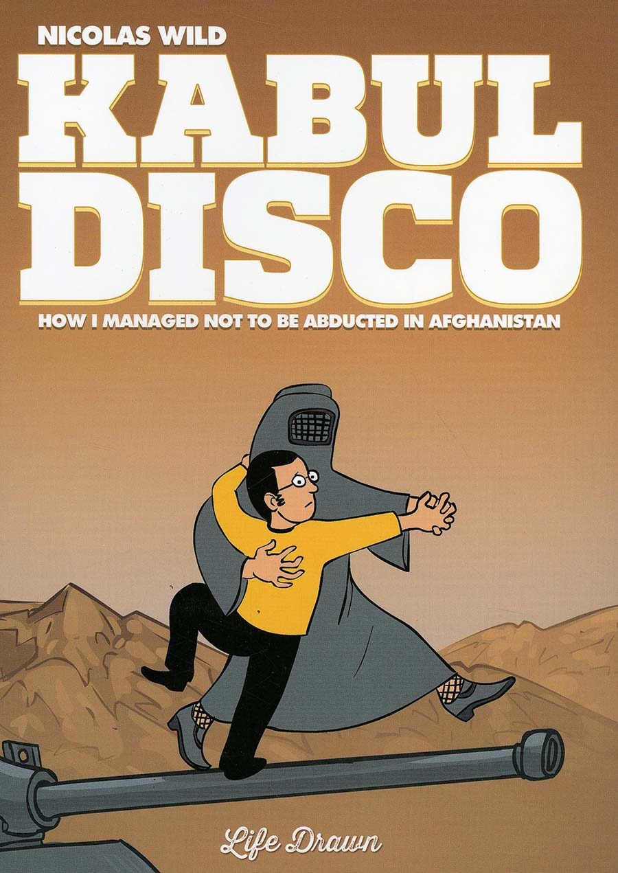 Kabul Disco Vol 1 How I Managed Not To Be Abducted In Afghanistan GN