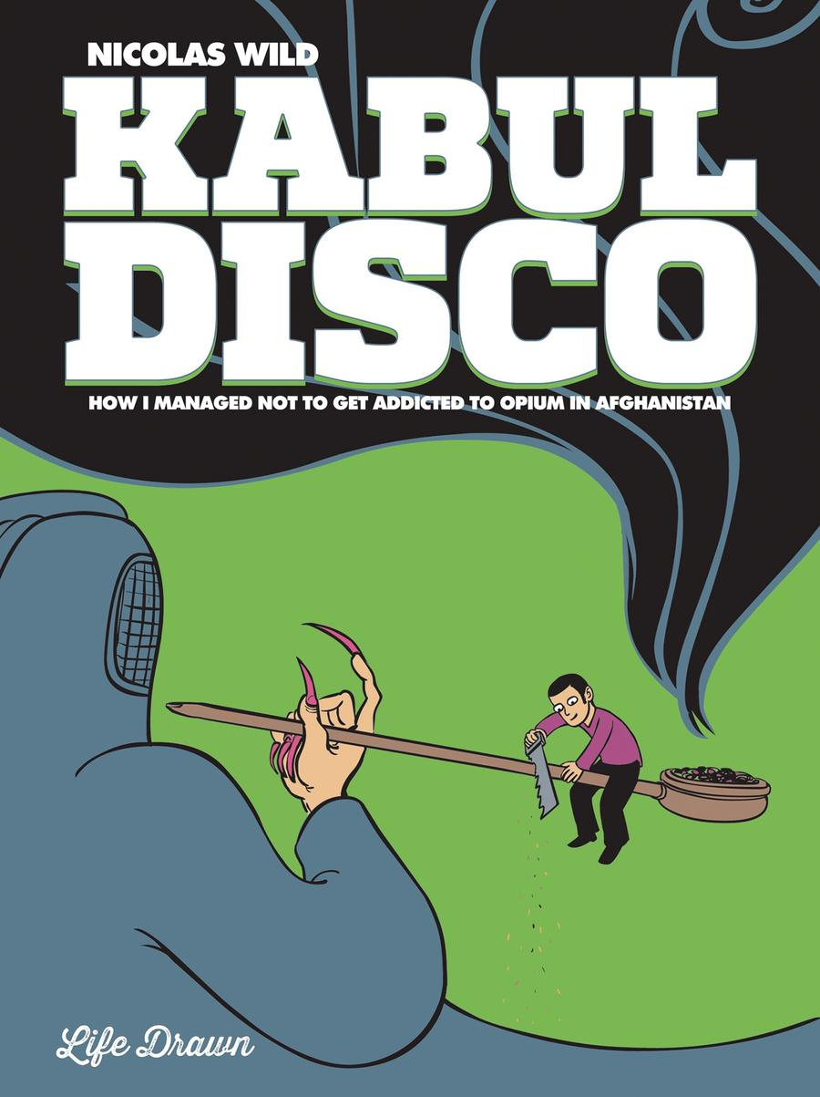 Kabul Disco Vol 2 How I Managed Not To Get Addicted To Opium In Afghanistan GN