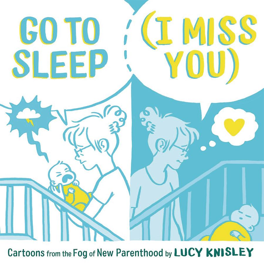 Go To Sleep (I Miss You) Cartoons From The Fog Of New Parenthood HC