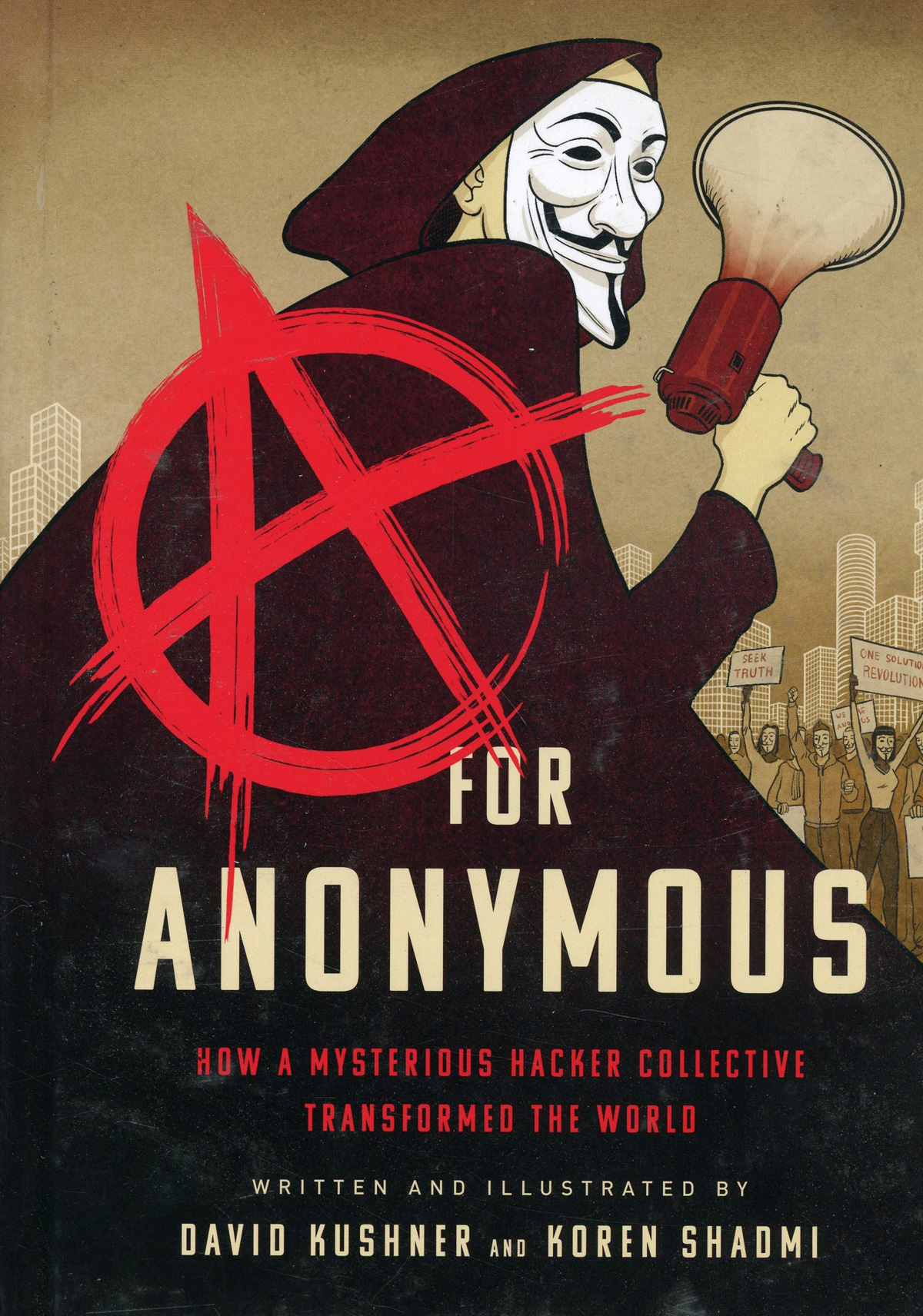 A For Anonymous How A Mysterious Hacker Collective Transformed The World HC