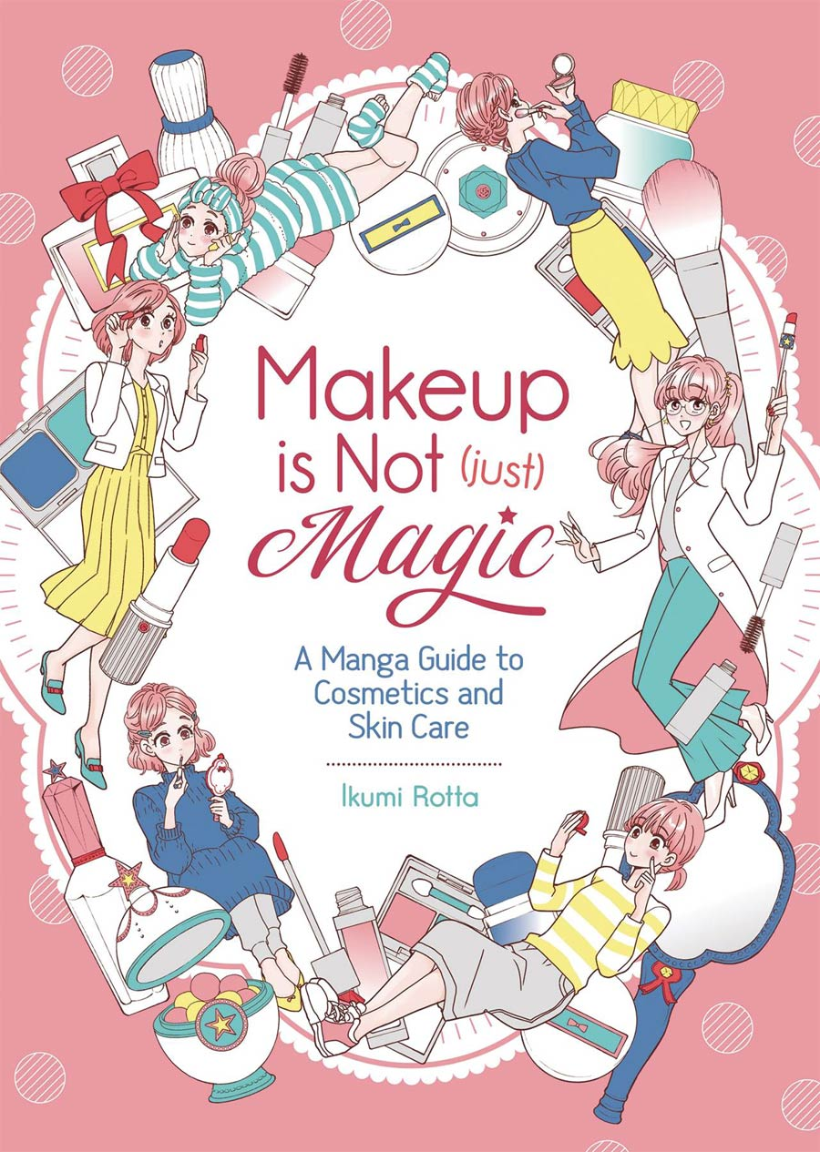 Makeup Is (Not) Just Magic A Manga Guide To Cosmetics And Skin Care GN