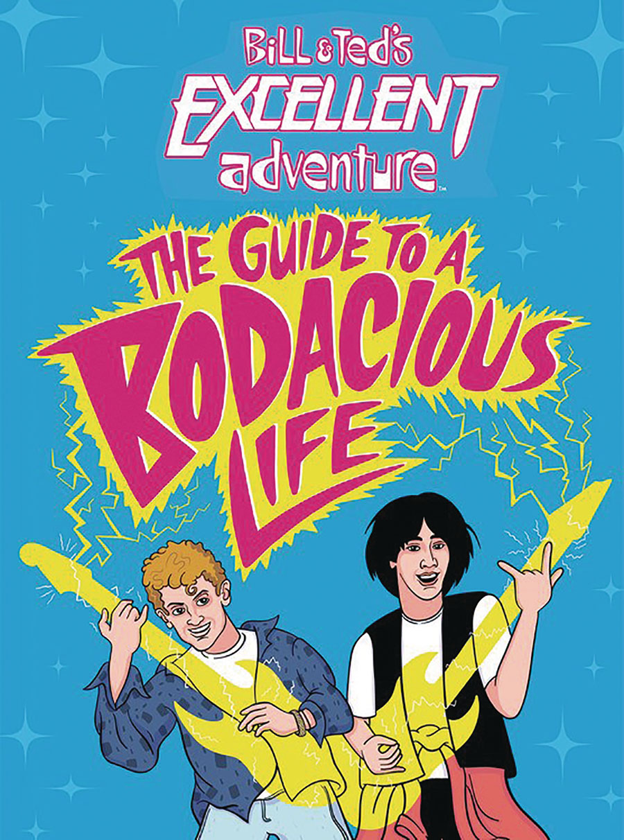 Bill & Teds Excellent Adventure Guide To A Bodacious Life HC