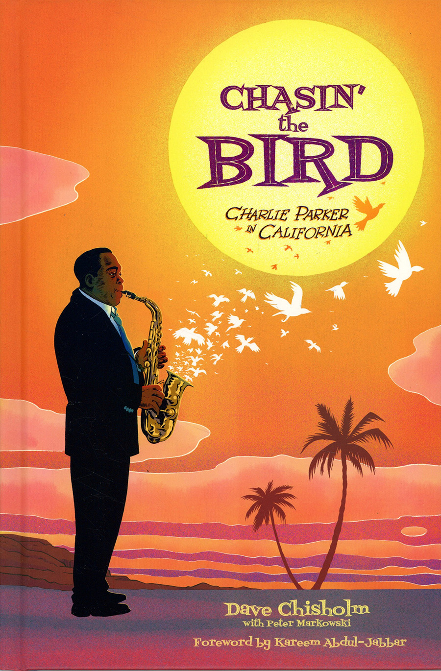 Chasing The Bird Charlie Parker In California HC