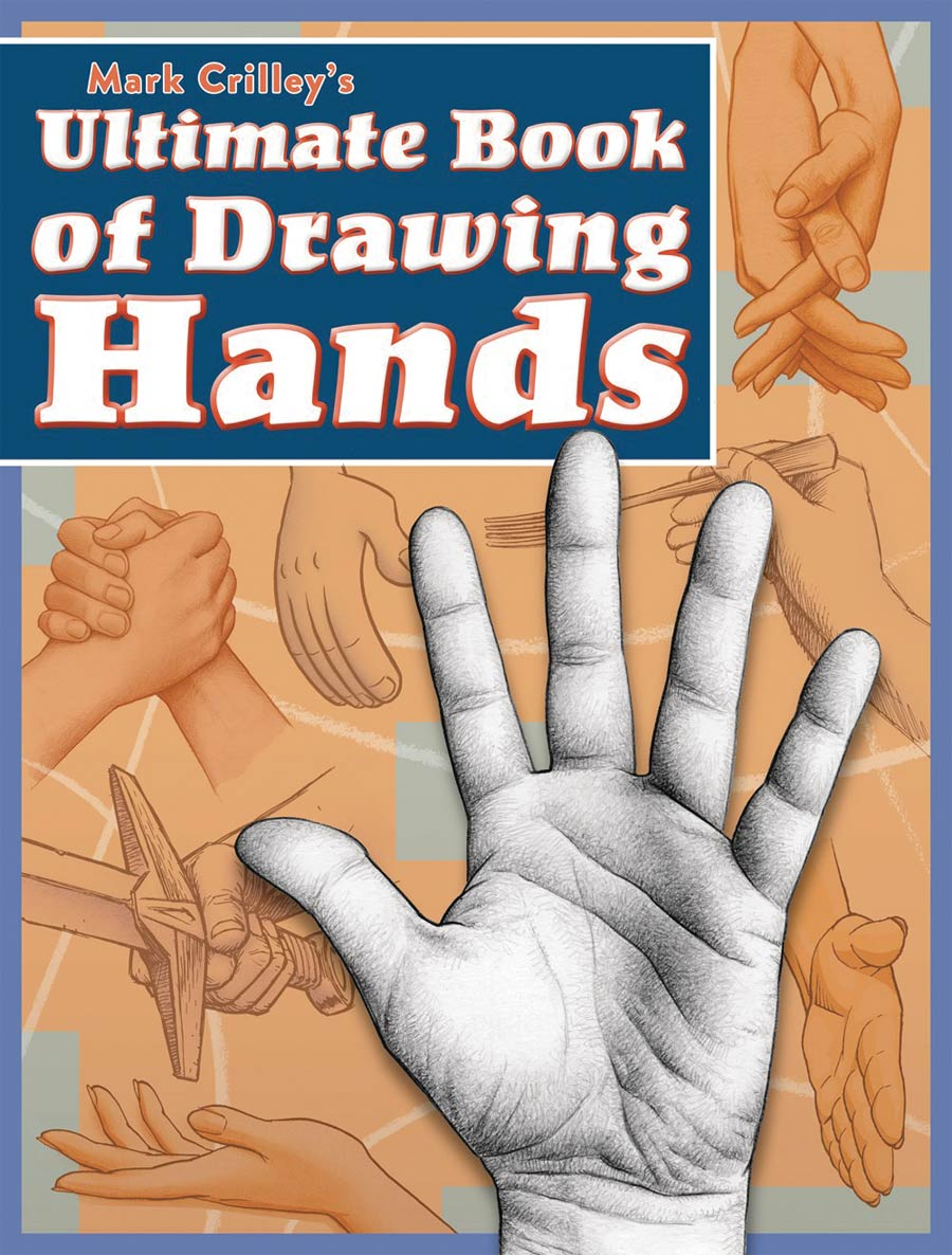 Mark Crilleys Ultimate Book Of Drawing Hands SC